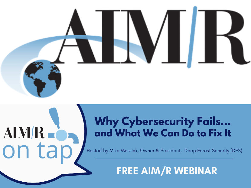 AIM/R Presents Free Webinar,Why Cybersecurity Fails...and What We Can Do to Fix It