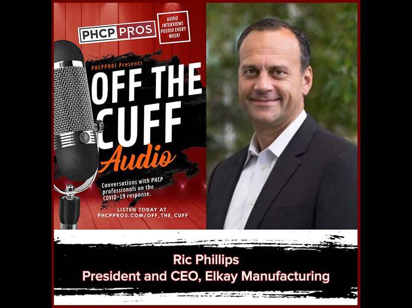 PHCPPros Off the Cuff: Listen to Our Interview with Elkay Manufacturing President and CEO Ric Phillips