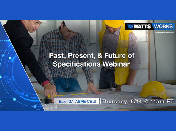 "Watts to Host Webinar: ""Past, Present & Future of Specifications"""
