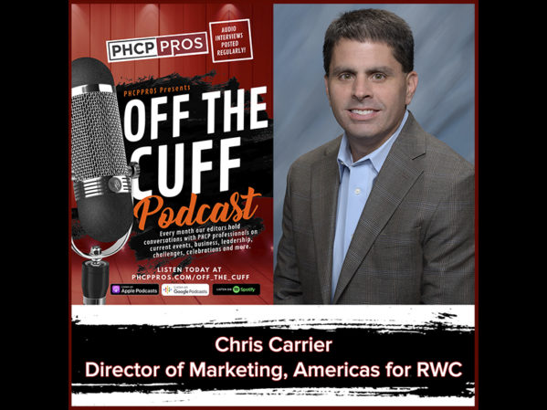 PHCPPros Off the Cuff: Chris Carrier, Director of Marketing, Americas for RWC